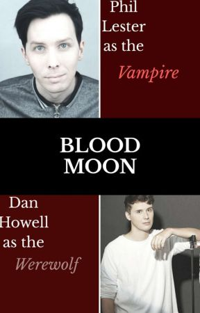 Blood Moon (Dan x Phil) by BooksMonthly