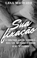 Sua fixação (Volume 2) by LaanaMachado