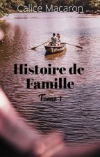 Histoire de famille, Tome 1 by CaliceMacaron