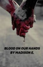 Blood on Our Hands by For_The_Love_Of_Boys