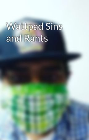 Wattpad Sins and Rants by Cipher90