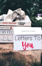 Letters To You by Being_A_Linnette