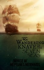 The Wandering Knave of the Seven Seas: The Voyage of Neptune's Mermaids by mydearwatson