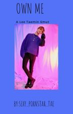 Own Me: A Lee Taemin Smut by Sexy_Pornstar_Tae