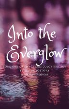 Into the Everglow- Book One of the Technicolor Trilogy by PhoenixSong16