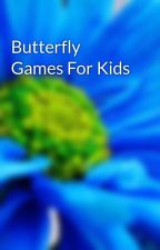 Butterfly Games For Kids by yokedaisy7