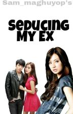 FMbook2 : Seducing my EX by Sam_Maghuyop