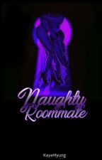 NAUGHTY ROOMMATE by CrissableMe