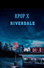 Kpop X Riverdale by bluegalaxywolf345