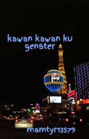 kawan kawan ku genster by mamtyr13579