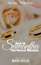 BOOK 10: Samantha, The Secret Mistake [SOON]  by mairigello