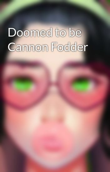 Doomed to be Cannon Fodder