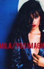 Camila/You Imagines  by camilaplatano