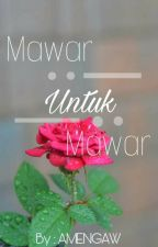 MAWAR UNTUK MAWAR by AMENGAW