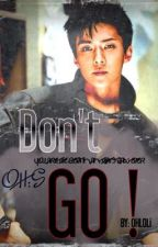 Don't Go :- ( OH:S ) by OHLOLi_EXO94