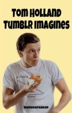 Tom Holland Imagines by mendesparker