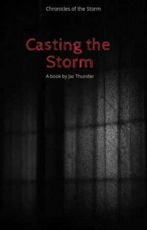 Chronicles of the Storm: Casting the Storm by JacThunder