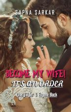 Become my wife! It's an order  by Sarcastic_reina