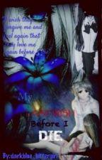 My Last Wish Before I Die by darkblue_bittergirl
