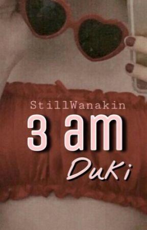 3 am -Duki- by StillWanakin