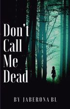 Don't Call Me Dead (COMPLETED) by JabeRona