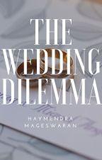 The Wedding Dilemma by marygrace655