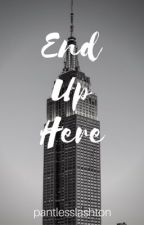 End Up Here | c.h by pantlesslashton