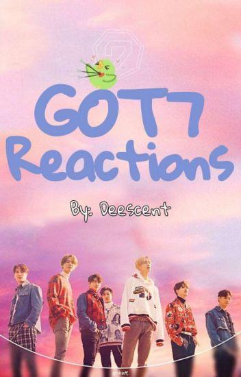 Got7 Reactions - Deescent - Wattpad