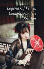 Legend Of FeiFei: Looking For The Brother by Creamkane