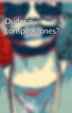 Dudas o conspiraciones? by Diegothegamechanger