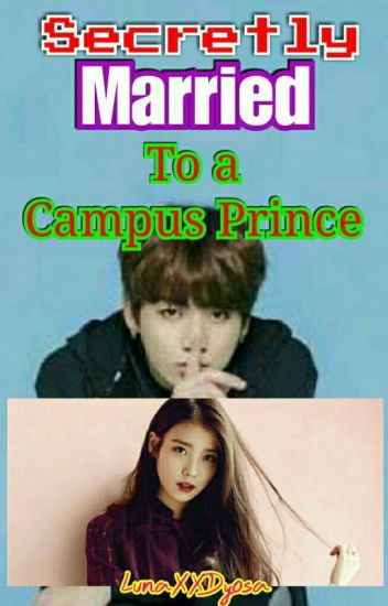 SECRETLY MARIED TO A CAMPUS PRINCE [EDITING]