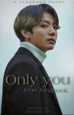 Only You • Jeon Jungkook by btsarmy139