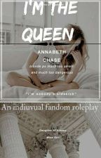 I'm the queen|| an individual fandom roleplay  by -OfficialLaraJean-