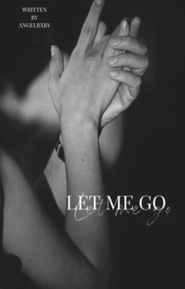Let me go *Wird überarbeitet*