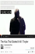 The Kiss That Started It All. (A Troyler Fanfiction) by CumberbatchedChloe
