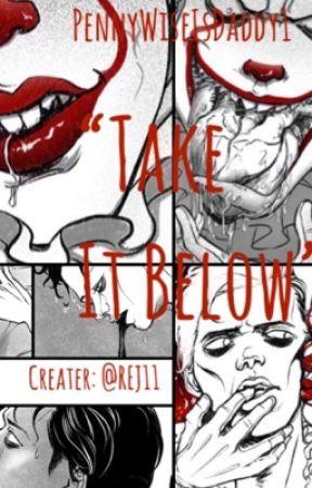 """Take It Below"" By: REJ11 by PennyWiseIsDaddy1"