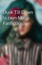 Dusk Till Dawn (a zayn Malik Fanfiction) by Chanel_Blue