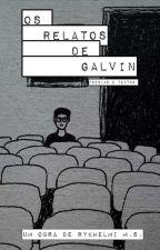Os relatos de Galvin  by Limbo_azul