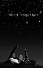 Pushed Together by Melody_leighx