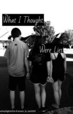 What I Thought Were Lies by music_is_me2323