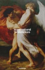 SUPERNATURAL ↳ PREFERENCES by -madtings