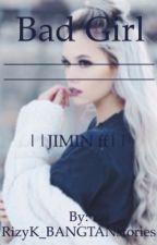 Bad Girl//Jimin FF// by RizyK_BANGTANstories