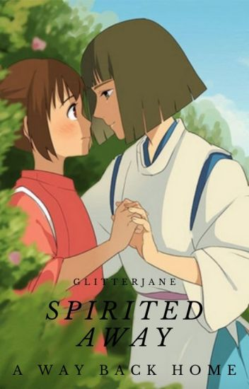 Spirited Away 2: A Way Back Home - glitterjane - Wattpad