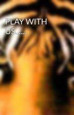 PLAY WITH US....... by MargaretMcnamara