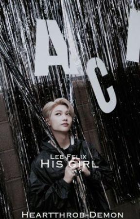 His Girl || Lee Felix x Reader ✔️ by Heartthrob-Demon