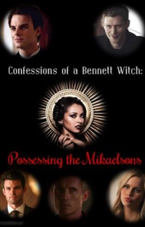 Confessions of a Bennett Witch: Possessing the Mikaelsons (Polyamory) BWWM by Literary_Spirit