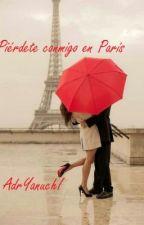 PIERDETE CONMIGO EN PARÍS by AdryanuchiEstevezRoc