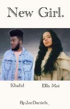 New Girl. | Khalid X Ella Mai {Complete}✔ by JaeDaniels_