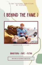 Behind the Fame | K.TH by plutohh