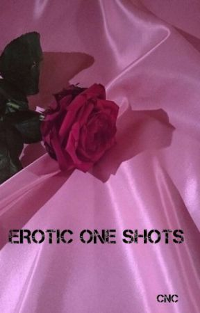 EROTIC ONE SHOTS by user06859278